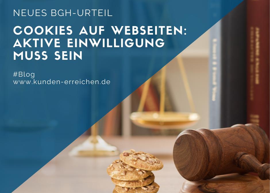 Neues BGH-Urteil: Aktive Einwilligung für Cookies auf Webseiten muss sein